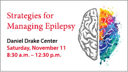 SStrategies for Managing Epilepsy, Daniel Drake Center Saturday, November 11, 8:30 a.m. – 12:30 p.m.